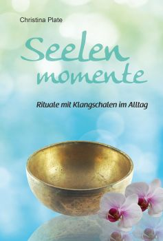 Buch_Seelenemomente_Rituale_mit_Klangschalen_im_Alltag_Christina_Plate